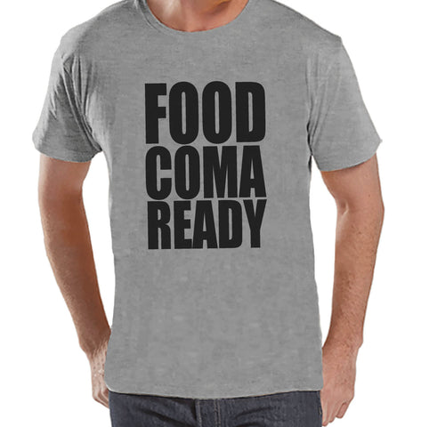Food Coma Ready Shirt - Funny Food Shirt - Thanksgiving Tshirt - Men's Thanksgiving Dinner Shirt - Mens Grey T-shirt - Funny Food Shirt - 7 ate 9 Apparel