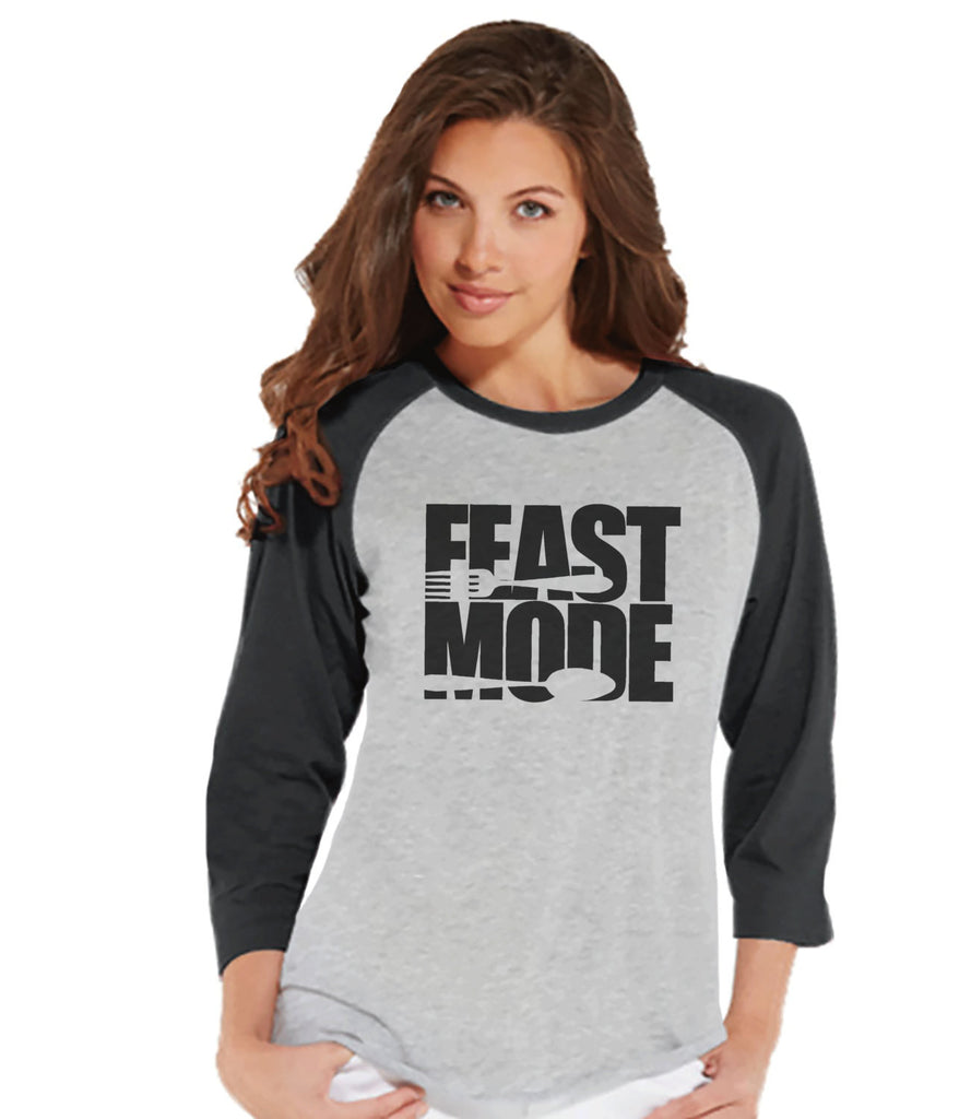 Feast Mode Shirt - Funny Food Tshirt - Funny Women's Thanksgiving Dinner Shirt - Ladies Grey Raglan Tee - Funny Food Shirt - Holiday Shirt - 7 ate 9 Apparel