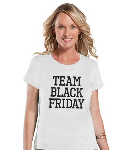 Black Friday Shirts - Funny Adult Thanksgiving Shirt - Team Black Friday Top - Funny Womens Black Friday Shopping Shirt - Funny White Tshirt - 7 ate 9 Apparel