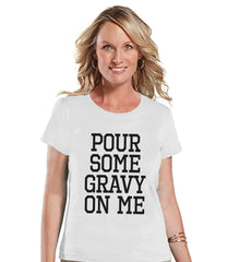 Pour Some Gravy On Me Shirt - Funny Food Tshirt - Funny Women's Thanksgiving Dinner Shirt - Humorous Ladies White T-shirt - Funny Food Shirt - 7 ate 9 Apparel