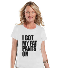 I Got My Fat Pants On Shirt - Funny Food Tshirt - Funny Women's Thanksgiving Dinner Shirt - Humorous Ladies White T-shirt - Funny Food Shirt - 7 ate 9 Apparel
