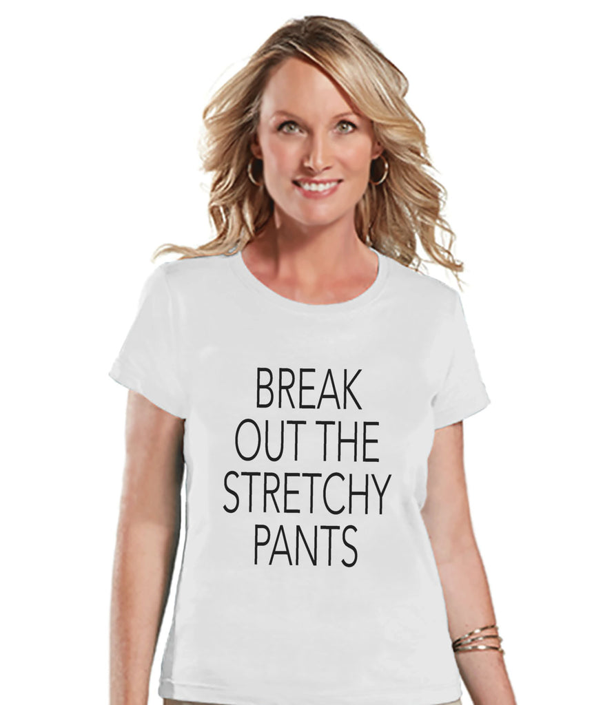Funny Food Tshirt - Break Out The Stretchy Pants - Funny Women's Thanksgiving Dinner Shirt - Humorous Ladies White Tshirt - Funny Food Shirt - 7 ate 9 Apparel