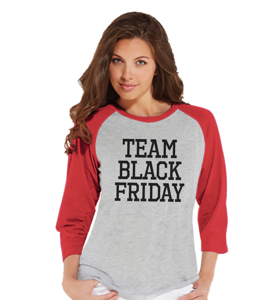 Black Friday Shirts - Funny Adult Thanksgiving Shirt - Team Black Friday Top - Funny Womens Black Friday Shopping Shirt - Red Raglan Shirt - 7 ate 9 Apparel