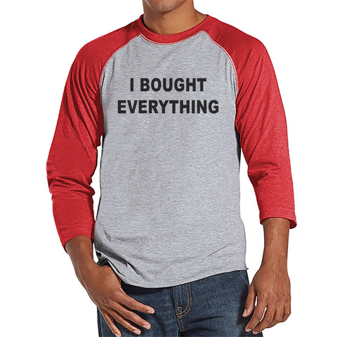 Black Friday Shirts - Funny Adult Shopping Shirt - I Bought Everything - Funny Mens Black Friday Shopping Shirt - Novelty Mens Red Raglan - 7 ate 9 Apparel