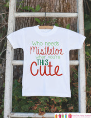 Kids Christmas Outfit - Who Needs Mistletoe When You're This Cute - Funny Christmas Top for Baby Boy or Baby Girl - Funny Kids Christmas