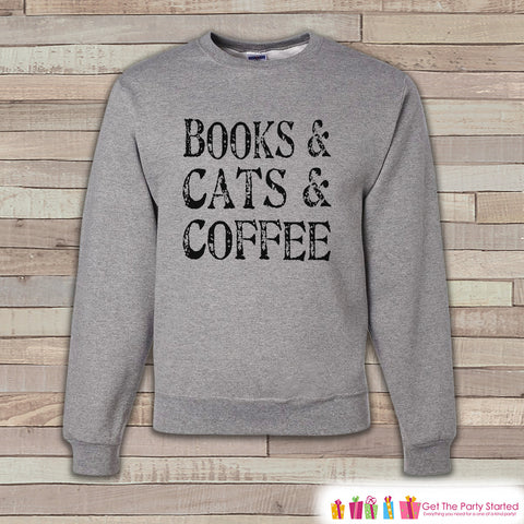 Books, Cats, Coffee Shirt - Funny Sweatshirt - Adult Crewneck Sweatshirt - Funny Men's Grey Sweatshirt - Coffee Lover - Hipster Gift Idea - 7 ate 9 Apparel