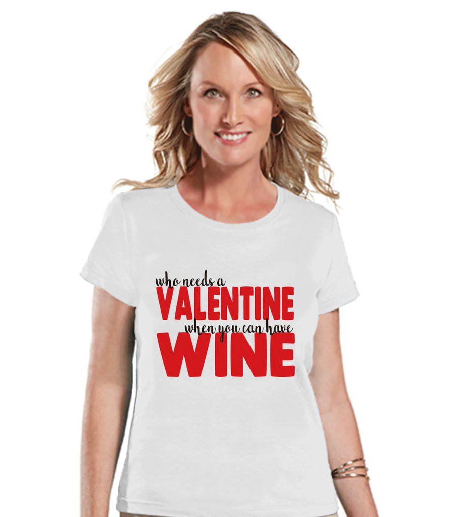 Ladies Valentine Shirt - Funny Wine Lover Valentines Shirt - Womens Happy Valentines Day Shirt - Anti Valentines Gift for Her - White Tshirt - 7 ate 9 Apparel