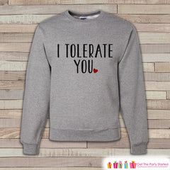 Adult Valentine Shirt - Funny Valentines Day Sweatshirt - I Tolerate You - Humorous Valentines Day - Grey Adult Crewneck Sweatshirt - 7 ate 9 Apparel