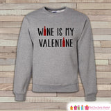 Adult Valentine Shirt - Funny Valentines Day Sweatshirt - Wine is my Valentine - Humorous Valentines Day - Grey Adult Crewneck Sweatshirt - 7 ate 9 Apparel