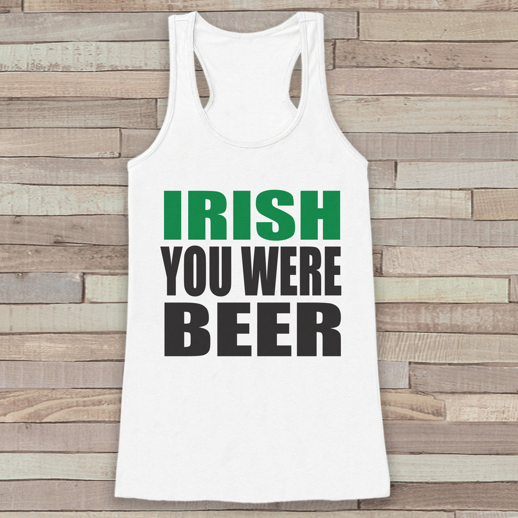 St. Patrick's Tank Top - Funny St. Patrick's Day Tank - Women's White Tank Top - Funny Drinking Shirt - Irish You Were Beer - Party Shirt - 7 ate 9 Apparel