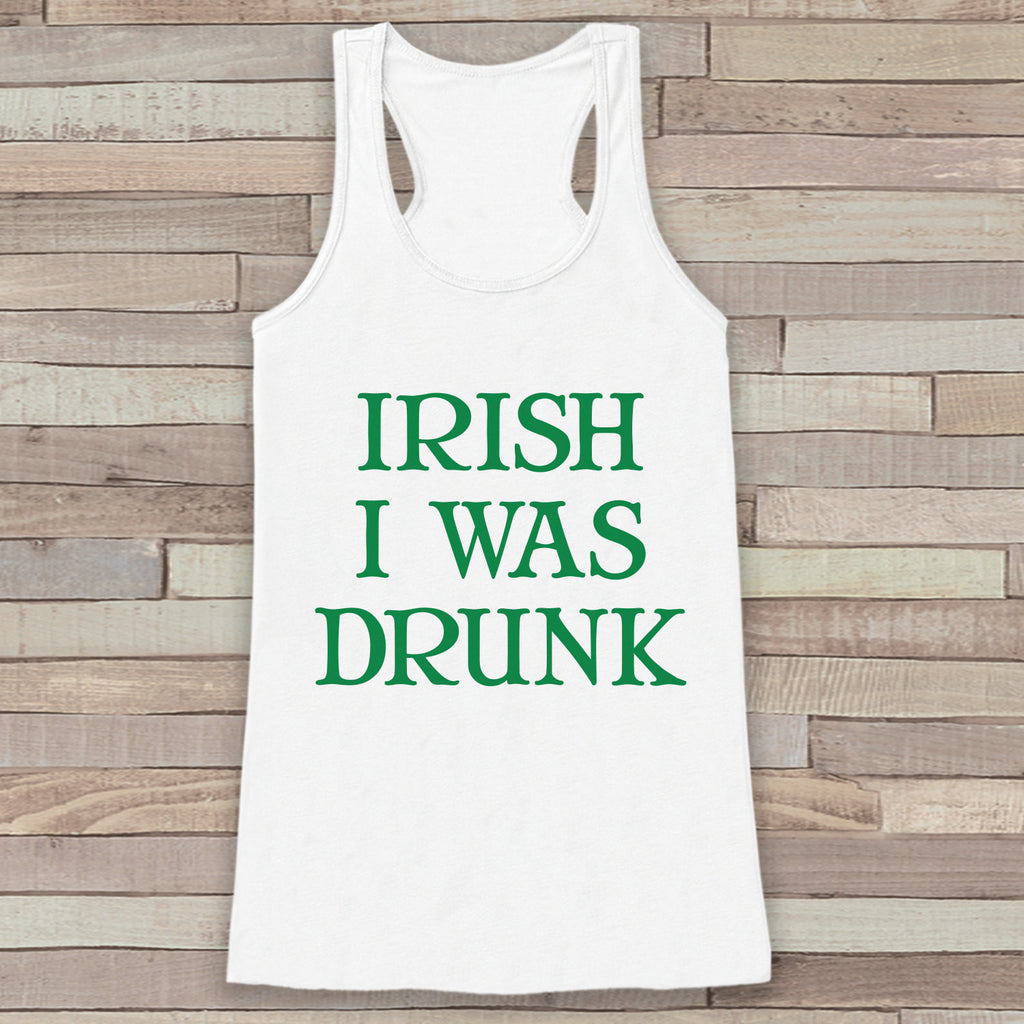 St. Patrick's Tank Top - Funny St. Patrick's Day Tank - Women's White Tank Top - Humorous Drinking Shirt - Irish I Were Drunk - Party Shirt - 7 ate 9 Apparel