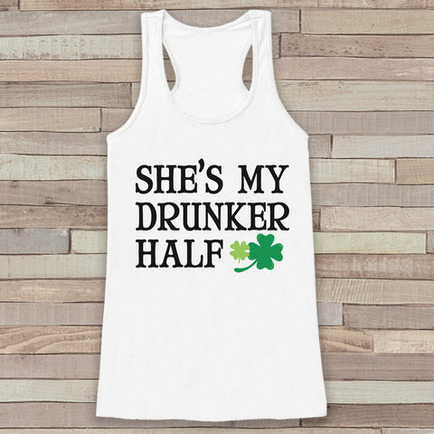 St. Patrick's Tank Top - Funny St. Patrick's Day Tank - Women's White Tank Top - Drinking Shirt - My Drunker Half - Funny Matching Shirts - 7 ate 9 Apparel