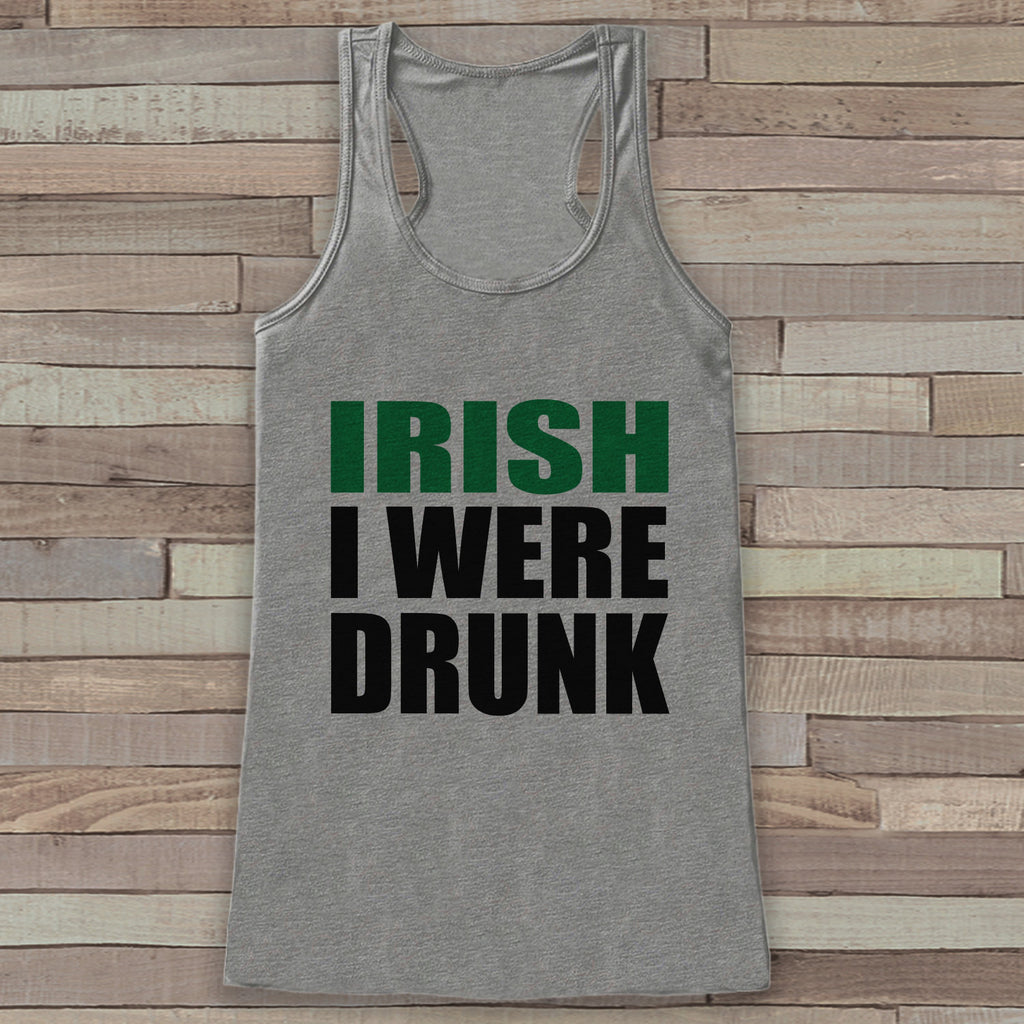 St. Patrick's Tank Top - Funny St. Patrick's Day Tank - Women's Grey Tank Top - Funny Drinking Shirt - Irish I Were Drunk - Party Shirt - 7 ate 9 Apparel
