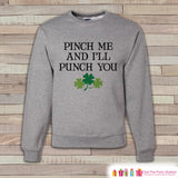 Adult St. Patrick's Day - Funny St Patricks - No Pinching - Pinch Me Punch You - Grey Pullover - Adult Crewneck - St Patricks Day Sweatshirt - 7 ate 9 Apparel