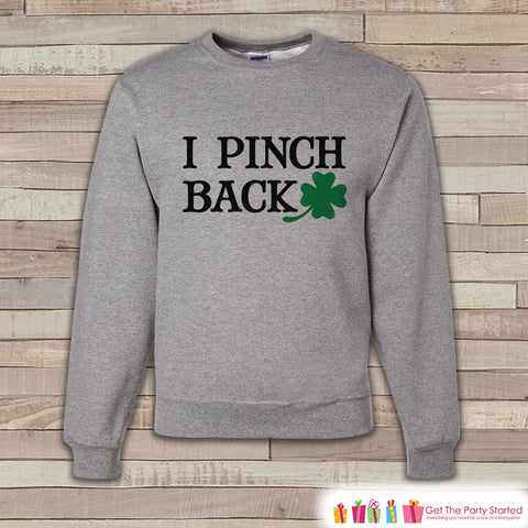 Adult St. Patrick's Day - Funny St Patricks - No Pinching - I Pinch Back - Grey Pullover - Adult Crewneck - St Patricks Day Sweatshirt - 7 ate 9 Apparel