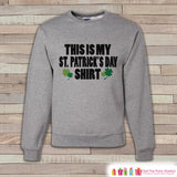 Adult St. Patrick's Day - Funny St Patricks Outfit - My St Patricks Shirt - Grey Pullover - Adult Crewneck - St Patricks Day Sweatshirt - 7 ate 9 Apparel