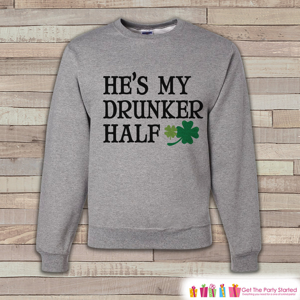 Adult St. Patrick's Day - Funny St Patricks Sweatshirt - Drunker Half - Drinking Shirt - Matching Shirts - Grey Pullover - Adult Crewneck - 7 ate 9 Apparel