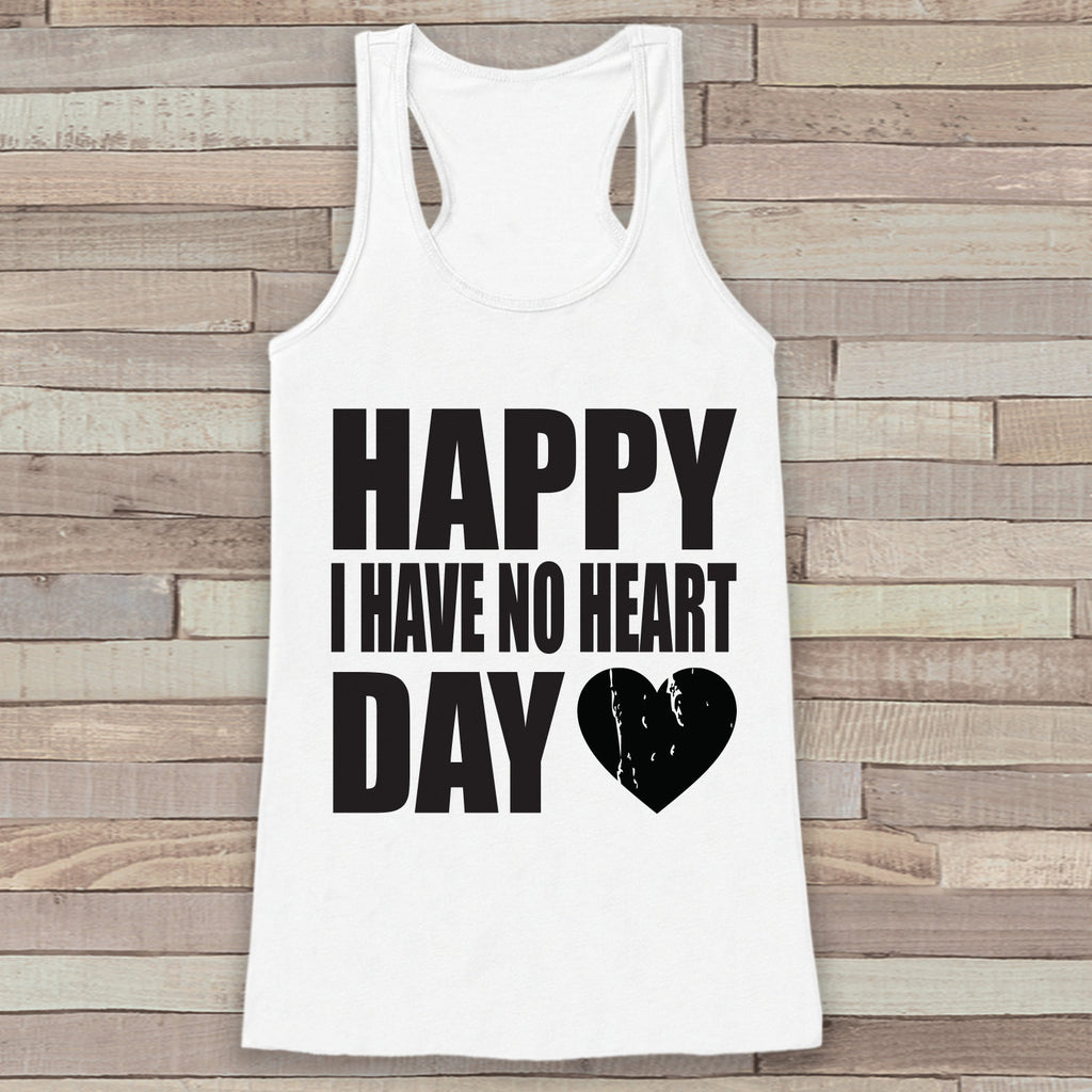 Womens Valentine Shirt - Funny Valentine's Day Tank Top - Happy I Have No Heart Day - Humorous Tank - Humorous Valentines Shirt - White Tank - 7 ate 9 Apparel