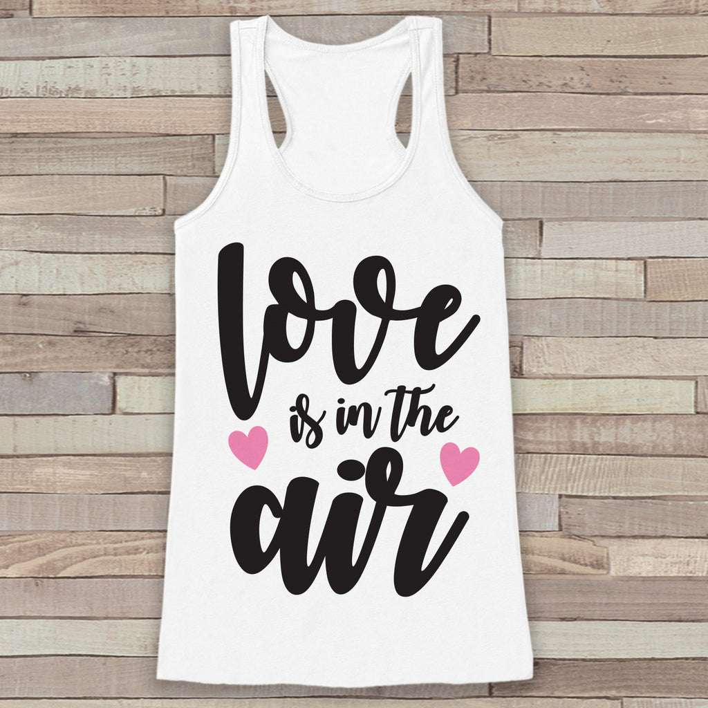Womens Valentine Shirt - Love Is In The Air Valentine's Day Tank Top - Women's Happy Valentine's Day Tank - Valentines Shirt - White Tank - 7 ate 9 Apparel