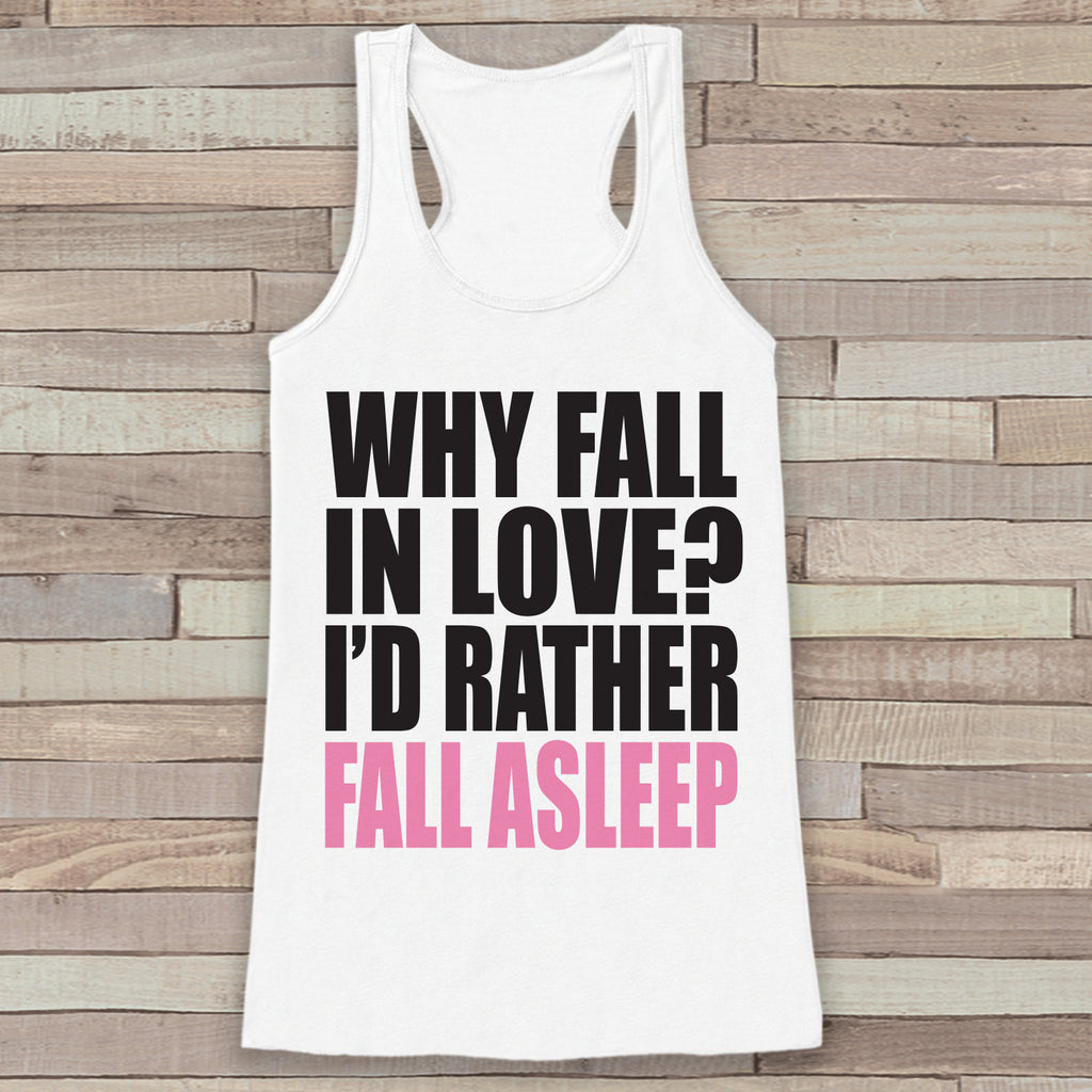 Womens Valentine Shirt - Funny Valentine's Day Tank Top - Why Fall In Love - Women's Humorous Tank - Funny Valentines Shirt - White Tank Top - 7 ate 9 Apparel