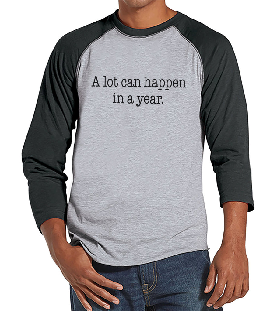 A Lot Can Happen Shirt - Funny New Years Shirt - New Years Eve - New Years Outfit - Mens Shirt - Mens Grey Raglan Tee - Gift for Him - 7 ate 9 Apparel