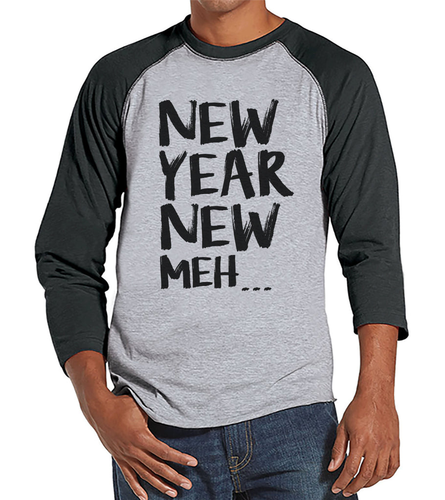 New Year Meh Shirt - Funny New Years Eve Shirt - Happy New Year - New Years Shirt - Mens Shirt - Mens Grey Raglan - Humorous Gift for Him - 7 ate 9 Apparel