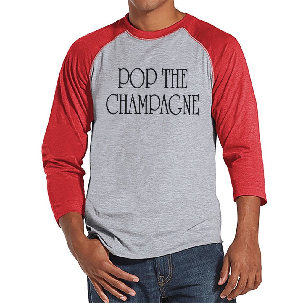 Pop Champagne - New Years Shirt - Drinking Shirt - Funny New Years Eve Outfit - Mens Shirt - Mens Red Raglan Tee - Humorous Gift for Him - 7 ate 9 Apparel