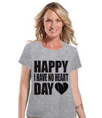 Ladies Valentine Shirt - Happy I Have No Heart Day - Funny Womens Valentines Day Shirt - Valentines Gift for Her - Breakup Shirt - Grey Tee - 7 ate 9 Apparel