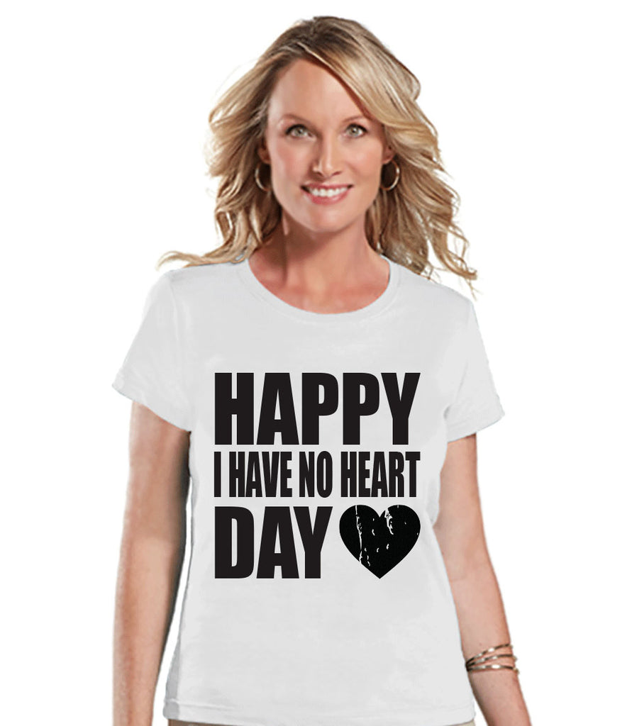 Ladies Valentine Shirt - Happy I Have No Heart Day - Funny Womens Valentines Day Shirt - Valentines Gift for Her - Breakup Shirt - White Tee - 7 ate 9 Apparel