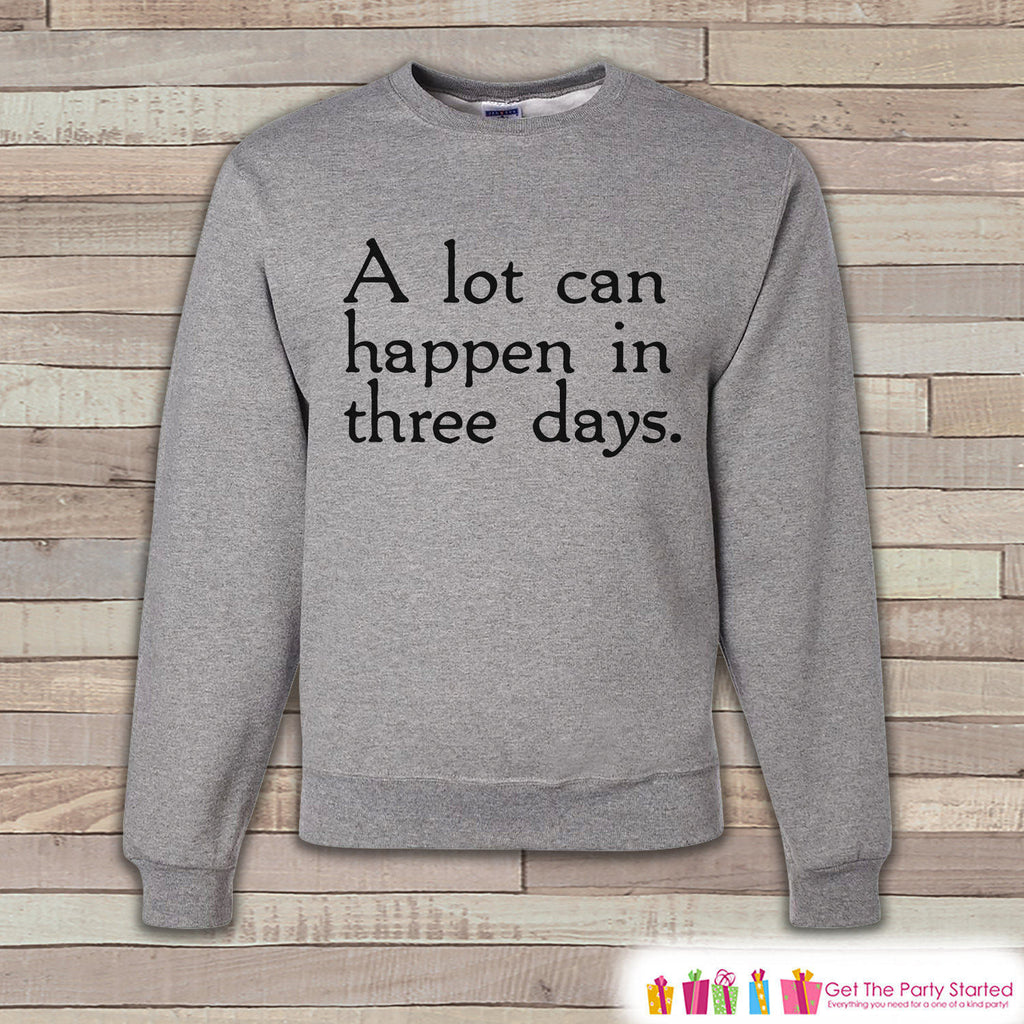 Adult Easter Shirt - A lot can happen in three days - Religious Happy Easter Sweatshirt - Christian Risen Easter Shirt - Grey Sweatshirt