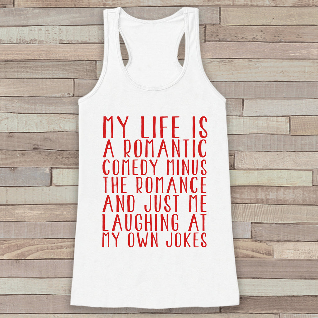 Womens Valentine Shirt - Funny Valentine's Day Tank Top - Life is a Rom Com - Women's Humorous Tank - Funny Valentines Shirt - White Tank - 7 ate 9 Apparel