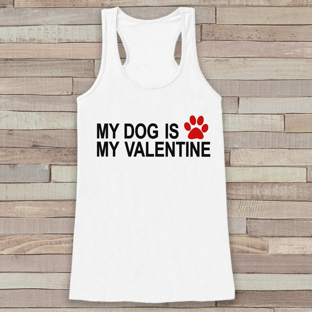Womens Valentine Shirt - Funny Valentines Day Tank Top - My Dog Is My Valentine - Humorous Dog Lover Tank - Anti Valentines Day - White Tank - 7 ate 9 Apparel