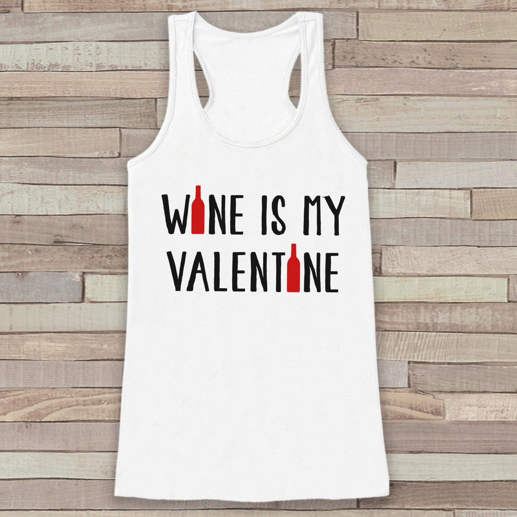 Womens Valentine Shirt - Funny Valentine's Day Tank Top - Wine is My Valentine - Womens Humorous Tank - Anti Valentines Day - White Tank Top - 7 ate 9 Apparel