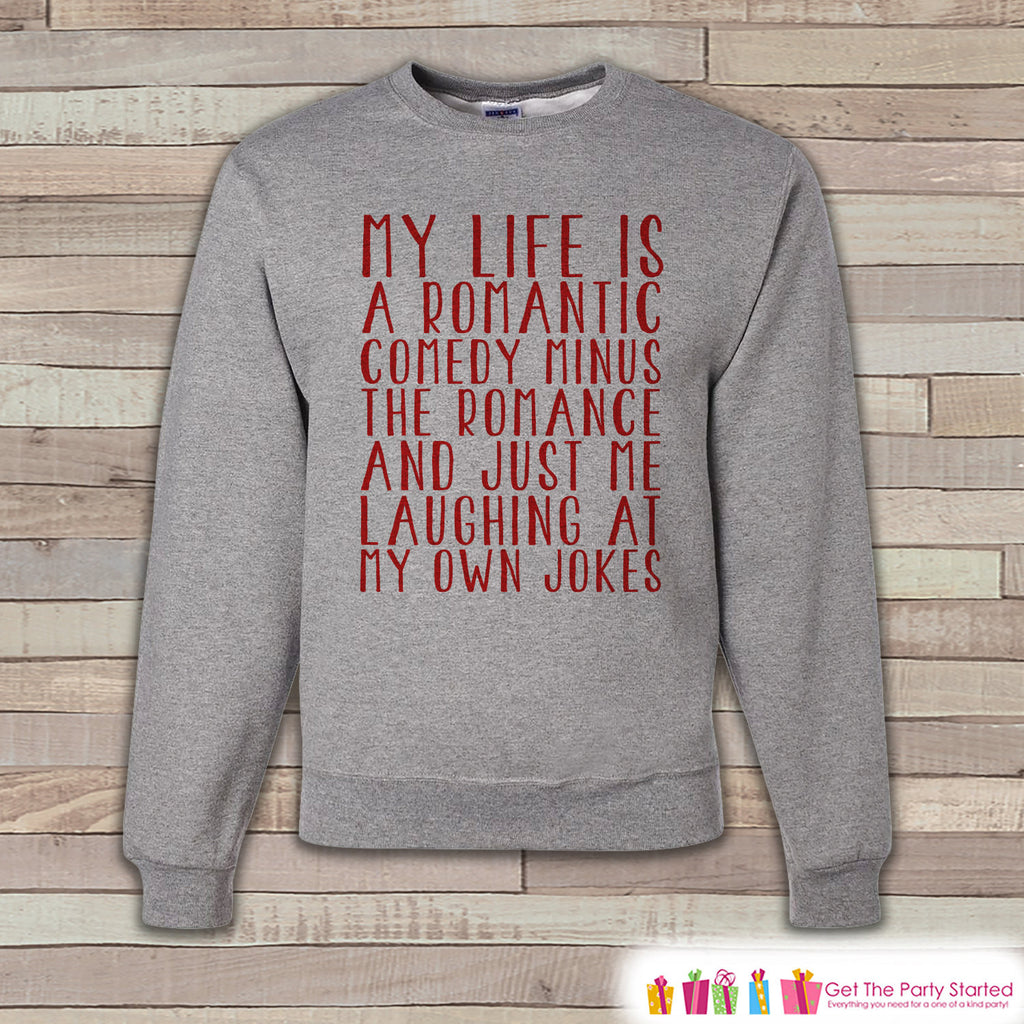 Adult Valentine Shirt - Funny Valentines Day Sweatshirt - Life is a Rom Com Shirt - Humorous Valentines Day - Grey Adult Crewneck Sweatshirt - 7 ate 9 Apparel