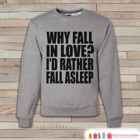 Adult Valentine Shirt - Funny Valentines Day Sweatshirt - I'd Rather Fall Asleep - Humorous Valentines Day - Grey Men's or Women's Crewneck - 7 ate 9 Apparel