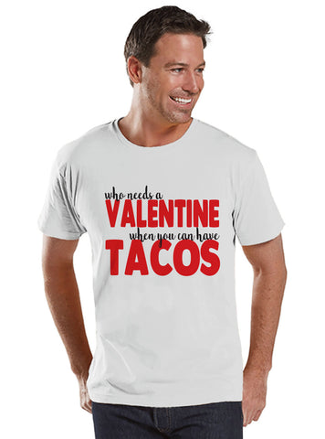 Men's Valentine Shirt - Funny Tacos Valentine's Day Shirt - Food Valentine Shirt - Funny Anti Valentines Gift for Him - White Shirt - 7 ate 9 Apparel