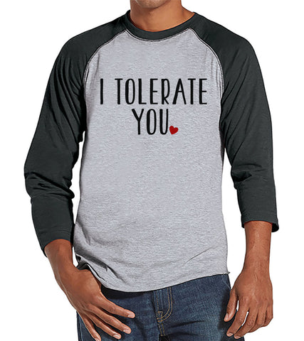 Men's Valentine Shirt - Men's I Tolerate You Valentines Day Shirt - Valentines Gift for Him - Funny Happy Valentine's Day - Grey Raglan - 7 ate 9 Apparel