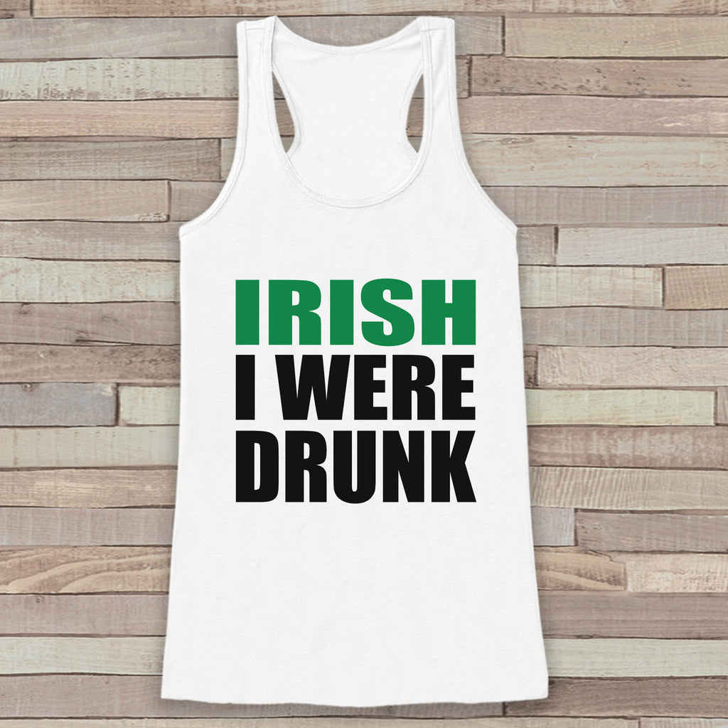 St. Patrick's Tank Top - Funny St. Patrick's Day Tank - Women's White Tank Top - Funny Drinking Shirt - Irish I Were Drunk - Party Shirt - 7 ate 9 Apparel