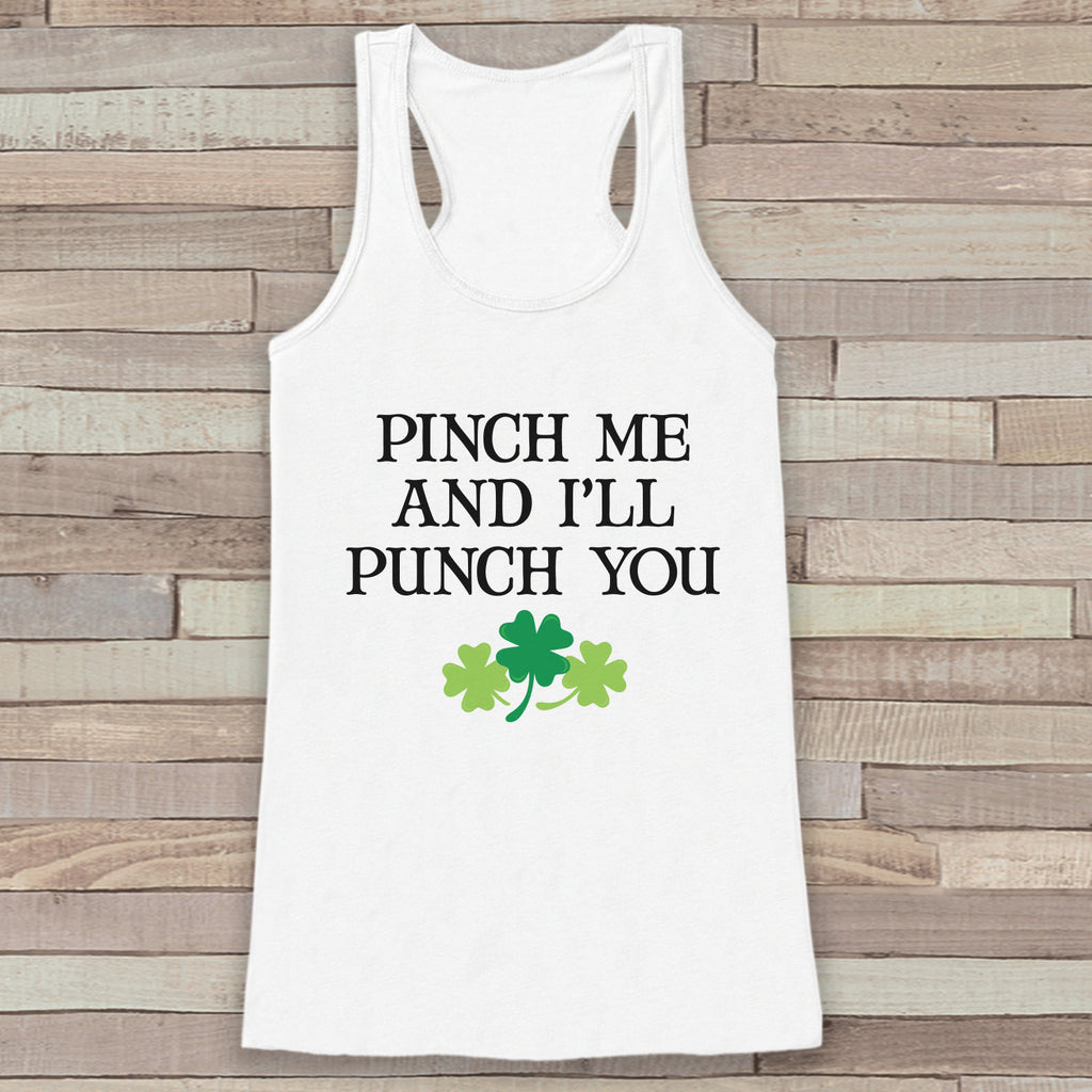St. Patrick's Tank Top - Funny St. Patricks Day Tank - Women's White Tank Top - No Pinching - Pinch Me Punch You - Funny St. Patty's Tank - 7 ate 9 Apparel