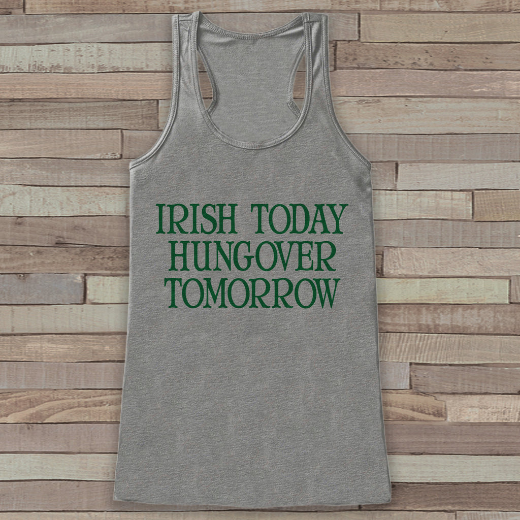 St. Patrick's Tank Top - Funny St. Patricks Day Tank - Women's Grey Tank Top - Drinking Shirt - Irish Today Hungover Tomorrow - Party Shirt - 7 ate 9 Apparel