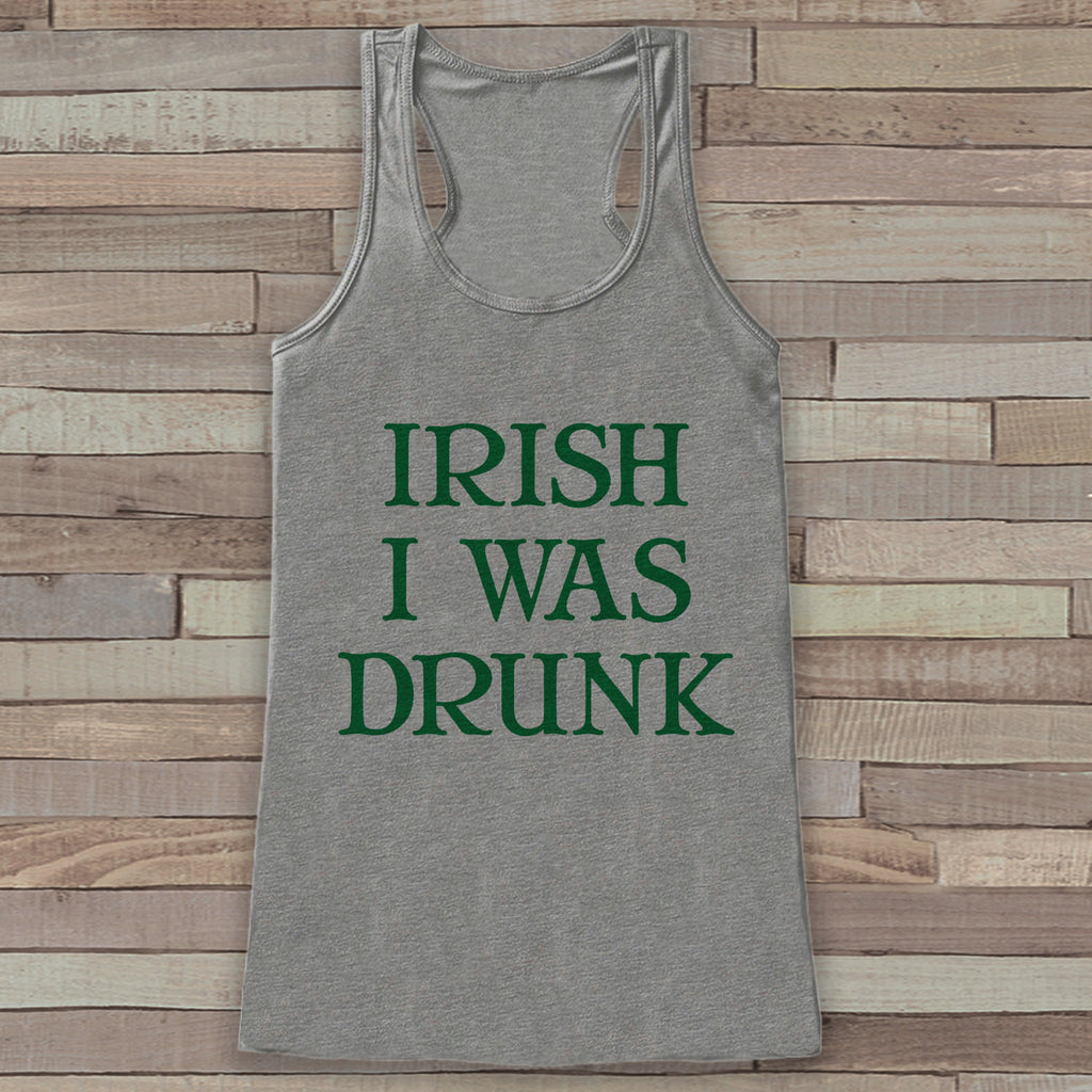 St. Patrick's Tank Top - Funny St. Patrick's Day Tank - Women's Grey Tank Top - Humorous Drinking Shirt - Irish I Were Drunk - Party Shirt - 7 ate 9 Apparel