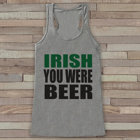 St. Patrick's Tank Top - Funny St. Patrick's Day Tank - Women's Grey Tank Top - Funny Drinking Shirt - Irish You Were Beer - Party Shirt - 7 ate 9 Apparel