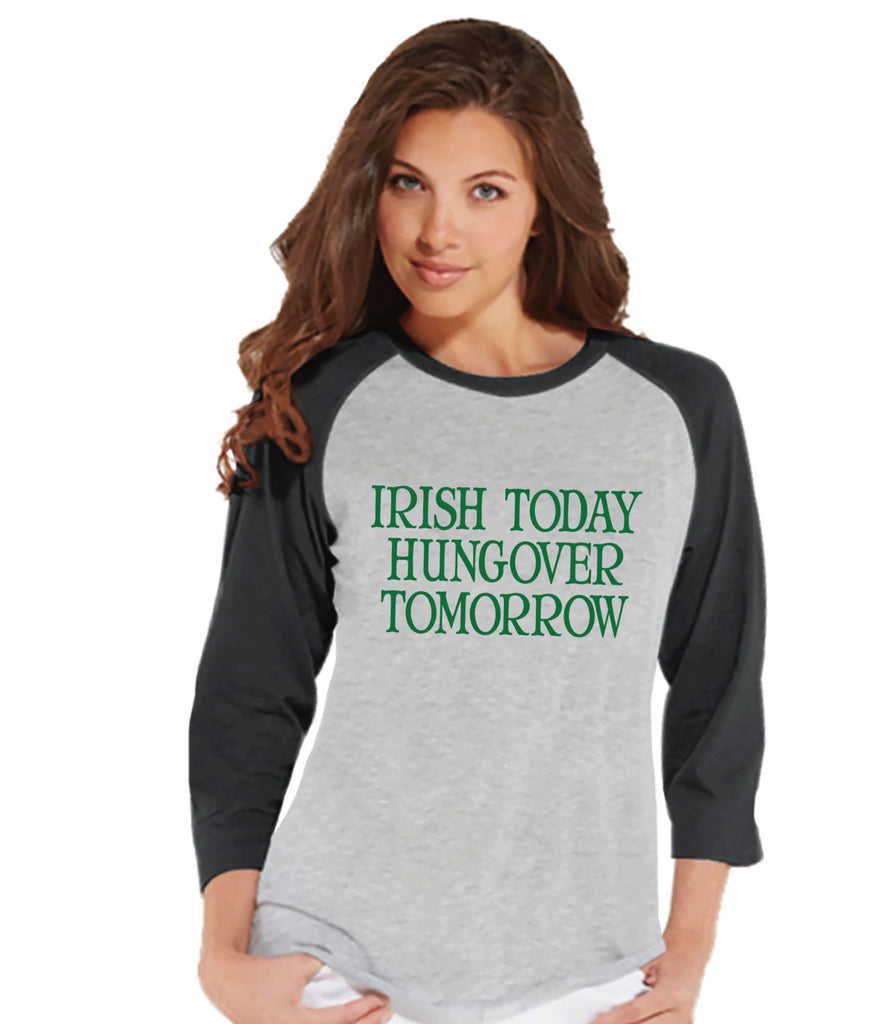 Womens St. Patrick's Shirt - Funny St Patricks Shirt - Irish Today Hungover Tomorrow - Drinking Shirt - Irish Pride - Ladies Grey Raglan - 7 ate 9 Apparel