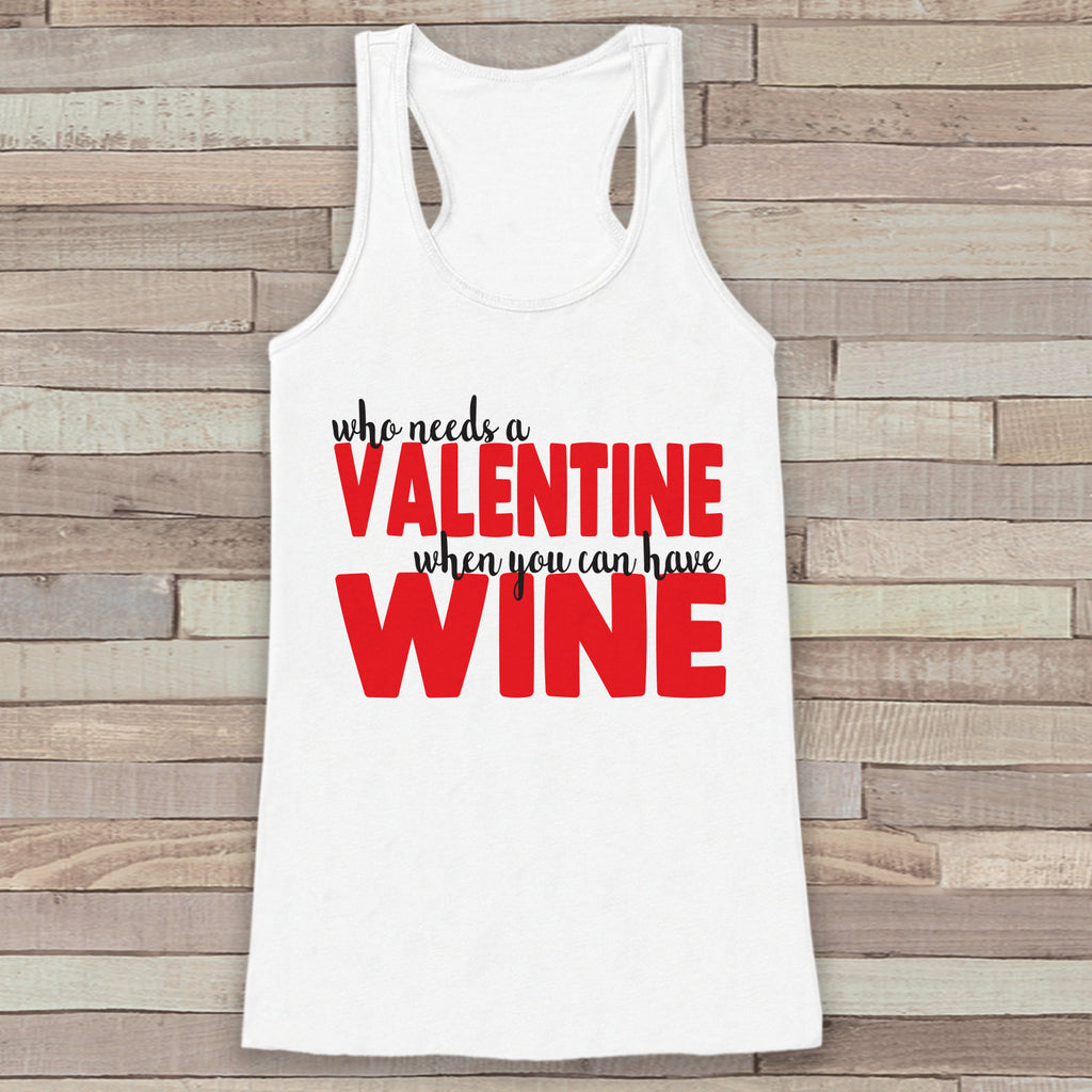Womens Valentine Shirt - Funny Wine Valentine's Day Tank Top -  Ladies Humorous Tank - Humorous Alcohol Anti Valentines Shirt - White Tank - 7 ate 9 Apparel