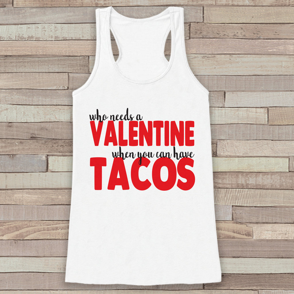 Womens Valentine Shirt - Funny Tacos Valentine's Day Tank Top -  Ladies Humorous Food Tank - Humorous Anti Valentines Shirt - White Tank - 7 ate 9 Apparel