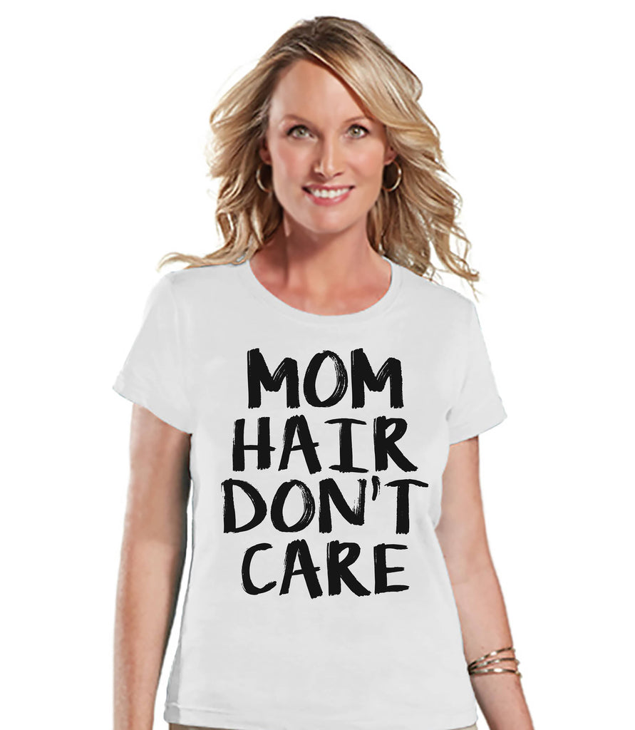 Funny Mom Shirt - Mom Hair Don't Care - Womens White T-shirt - Funny Ladies Shirt - Gift For Mom - Mother's Day Gift - Gift for Her