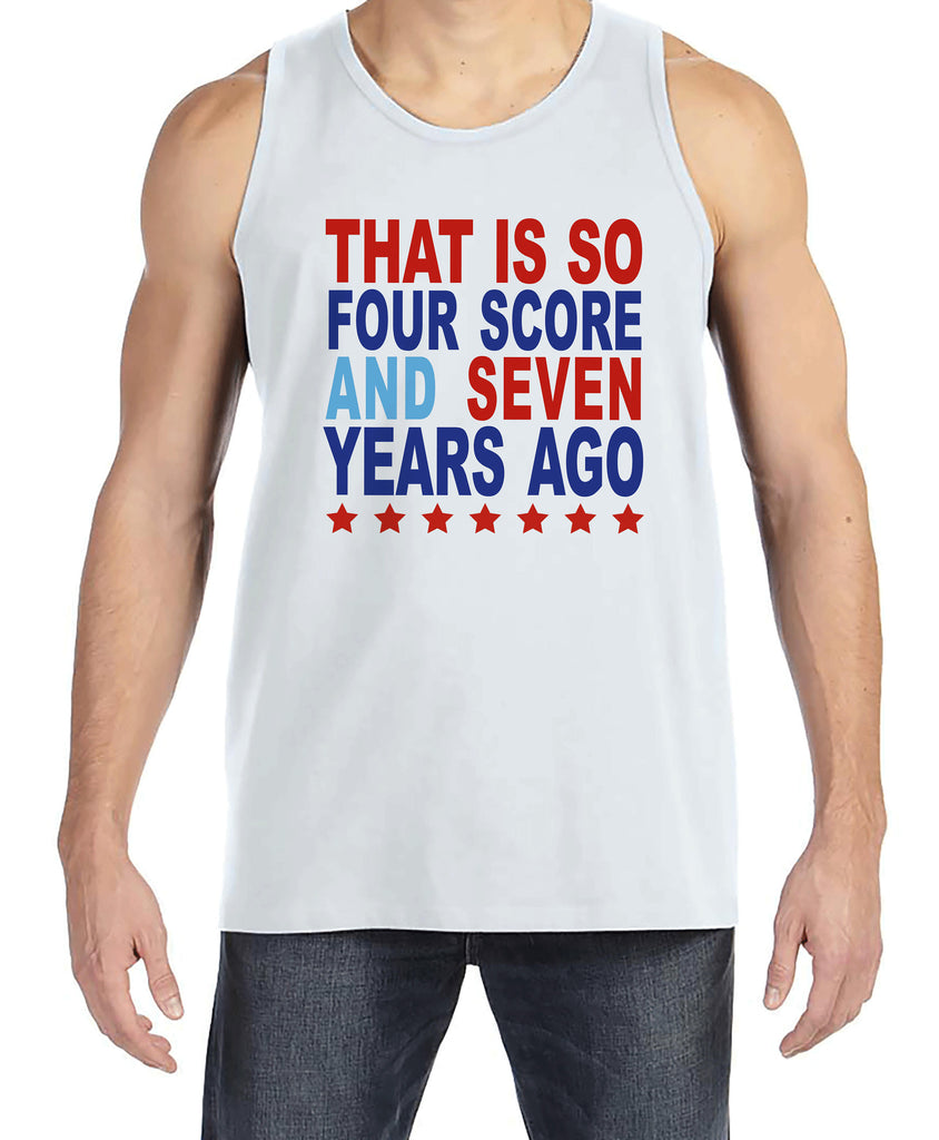 Men's 4th of July Tank Top - Four Score and Seven Years Ago - White Tank - Independence Day 4th of July Shirt - Funny Patriotic Tank Top