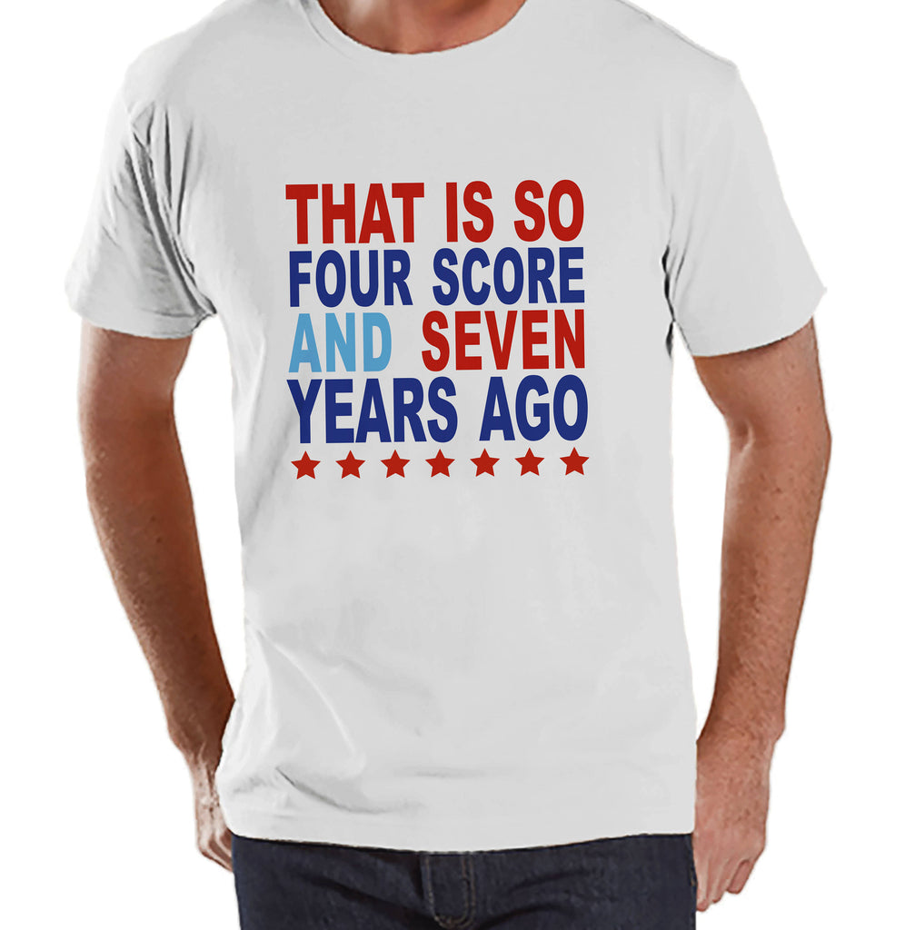 Men's 4th of July Shirt - Four Score and Seven Years Ago Shirt - Men's White T-Shirt - Men's Patriotic Tshirt - Funny Fourth of July Shirt