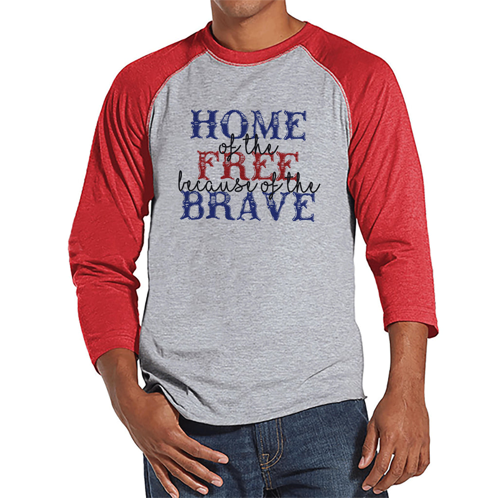 Mens 4th of July Shirt - Home of the Free Because of the Brave - Deployment Shirt - Patriotic 4th of July Red Raglan - Military Homecoming