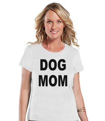 Funny Mom Shirt - Dog Mom - Womens White T-shirt - Funny Ladies Shirt - Funny Gift For Mom - Mother's Day Gift Idea - Gift for Her